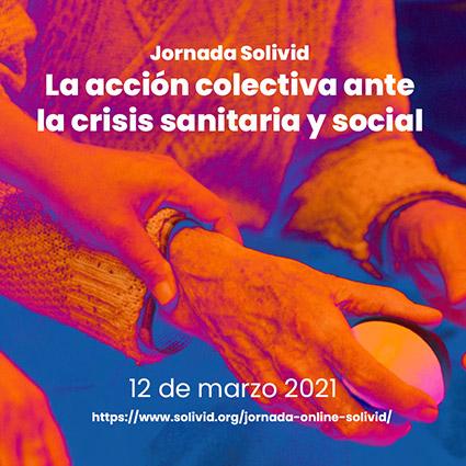 Jornada SOLIVID  / LA ACCIÓN COLECTIVA ANTE LA CRISIS SANITARIA Y SOCIAL
